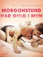 Morgonstund har guld i mun - erotisk novell - B.J. Hermansson