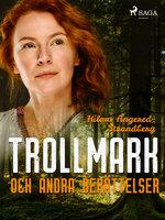 Trollmark och andra berättelser - Hilma Angered Strandberg
