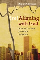 (re)Aligning with God - Brian D. Russell