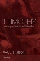 1 Timothy, Volume 1 - Paul S. Jeon