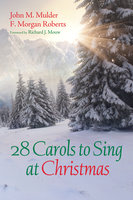 28 Carols to Sing at Christmas - John M. Mulder, F. Morgan Roberts