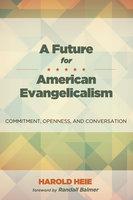 A Future for American Evangelicalism - Harold Heie