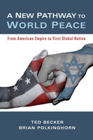 A New Pathway to World Peace - Ted Becker, Brian Polkinghorn