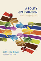A Polity of Persuasion - Jeffrey W. Driver
