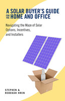A Solar Buyer's Guide for the Home and Office - Stephen Hren, Rebekah Hren