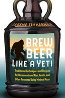 Brew Beer Like a Yeti - Jereme Zimmerman
