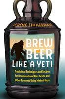 Brew Beer Like a Yeti - Jereme Zimmerman