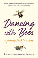 Dancing with Bees: A Journey Back to Nature - Brigit Strawbridge Howard