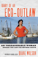 Diary of an Eco-Outlaw - Diane Wilson