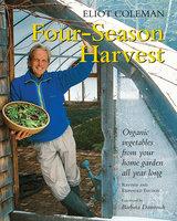 Four-Season Harvest - Eliot Coleman
