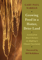 Growing Food in a Hotter, Drier Land - Gary Paul Nabhan