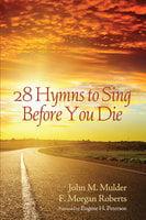 28 Hymns to Sing before You Die - John M. Mulder, F. Morgan Roberts