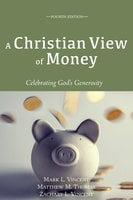 A Christian View of Money - Mark L. Vincent, Matthew M. Thomas, Zachary L. Vincent