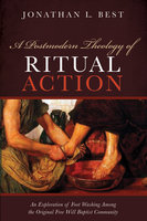A Postmodern Theology of Ritual Action: An Exploration of Foot Washing among the Original Free Will Baptist Community