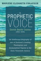 A Prophetic Voice—David Smith Cairns (1862–1946) - Marlene Elizabeth Finlayson