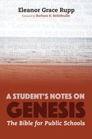 A Student's Notes on Genesis: The Bible for Public Schools - Eleanor Rupp
