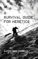 A Survival Guide for Heretics - Aaron Van Voorhis
