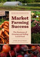 Market Farming Success - Lynn Byczynski