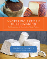 Mastering Artisan Cheesemaking - Gianaclis Caldwell