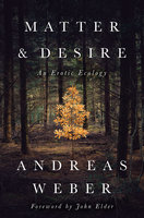 Matter and Desire - Andreas Weber