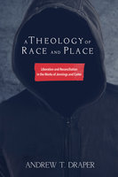 A Theology of Race and Place - Andrew Thomas Draper