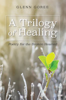 A Trilogy of Healing - Glenn Goree