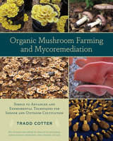 Organic Mushroom Farming and Mycoremediation - Tradd Cotter