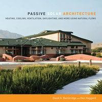 Passive Solar Architecture - David Bainbridge, Ken Haggard