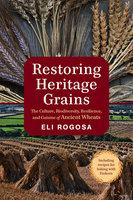 Restoring Heritage Grains - Eli Rogosa