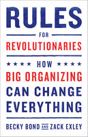 Rules for Revolutionaries - Becky Bond, Zack Exley