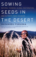 Sowing Seeds in the Desert - Masanobu Fukuoka