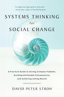 Systems Thinking For Social Change - David Peter Stroh