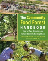 The Community Food Forest Handbook - Catherine Bukowski, John Munsell