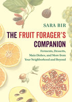 The Fruit Forager's Companion - Sara Bir