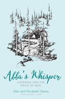 Abba's Whisper - Alan Davey, Elizabeth Davey