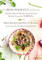 The Heal Your Gut Cookbook - Hilary Boynton, Mary Brackett