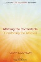 Afflicting the Comfortable, Comforting the Afflicted - Glenn L. Monson