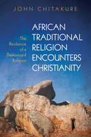 African Traditional Religion Encounters Christianity - John Chitakure