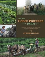 The New Horse-Powered Farm - Stephen Leslie