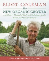 The New Organic Grower, 3rd Edition - Eliot Coleman
