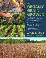 The Organic Grain Grower - Jack Lazor