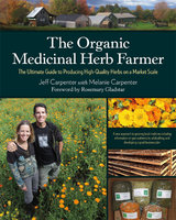 The Organic Medicinal Herb Farmer - Jeff Carpenter, Melanie Carpenter