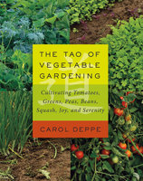 The Tao of Vegetable Gardening - Carol Deppe