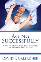 Aging Successfully - David P. Gallagher