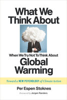 What We Think About When We Try Not To Think About Global Warming - Per Espen Stoknes