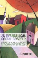 An Evangelical Social Gospel? - Timothy L. Suttle