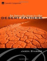 An Introduction to the Desert Fathers - Jason Byassee