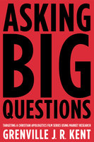 Asking Big Questions - Grenville J.R. Kent