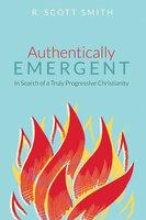 Authentically Emergent - R. Scott Smith