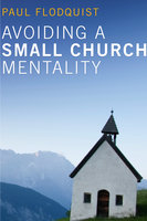 Avoiding a Small Church Mentality - Paul Flodquist